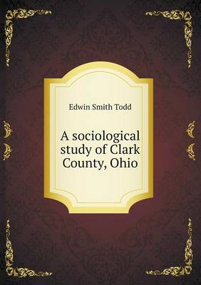 A Sociological Study of Clark County, Ohio (Paperback)