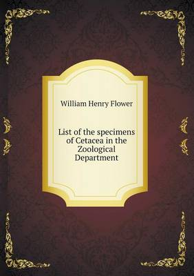 List of the Specimens of Cetacea in the Zoological Department (Paperback)