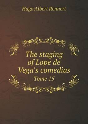 The Staging of Lope de Vega's Comedias Tome 15 (Paperback)