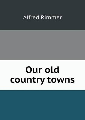 Our Old Country Towns (Paperback)