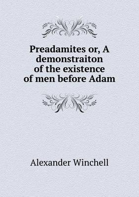 Preadamites Or, a Demonstraiton of the Existence of Men Before Adam (Paperback)