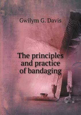 The Principles and Practice of Bandaging (Paperback)
