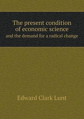 The Present Condition of Economic Science and the Demand for a Radical Change (Paperback)