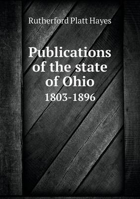 Publications of the State of Ohio 1803-1896 (Paperback)