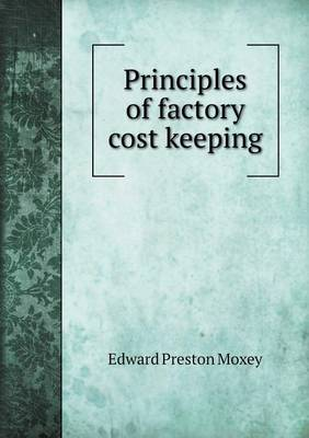 Principles of Factory Cost Keeping (Paperback)