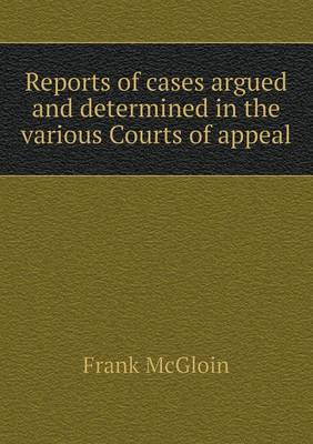 Reports of Cases Argued and Determined in the Various Courts of Appeal (Paperback)