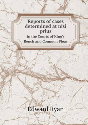 Reports of Cases Determined at Nisi Prius in the Courts of King's Bench and Common Pleas (Paperback)
