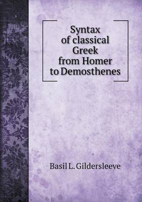 Syntax of Classical Greek from Homer to Demosthenes (Paperback)