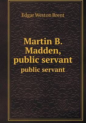 Martin B. Madden, Public Servant Public Servant (Paperback)