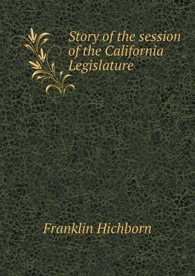 Story of the Session of the California Legislature (Paperback)