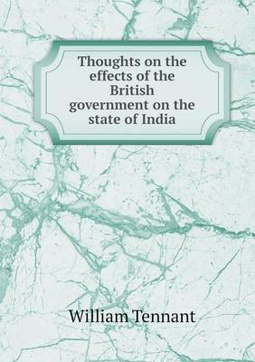 Thoughts on the Effects of the British Government on the State of India (Paperback)
