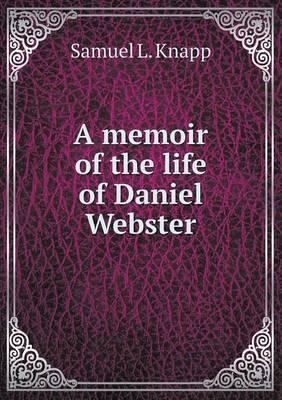 A Memoir of the Life of Daniel Webster (Paperback)