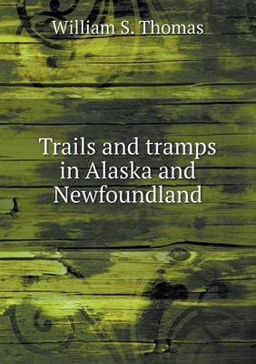 Trails and Tramps in Alaska and Newfoundland (Paperback)
