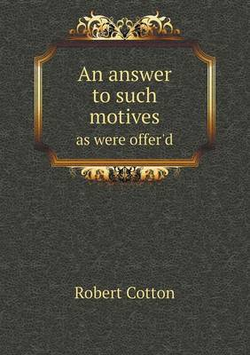 An Answer to Such Motives as Were Offer'd (Paperback)