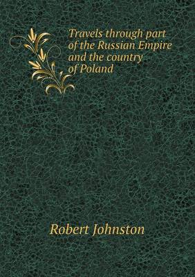 Travels Through Part of the Russian Empire and the Country of Poland (Paperback)