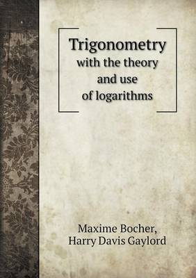 Trigonometry with the Theory and Use of Logarithms (Paperback)