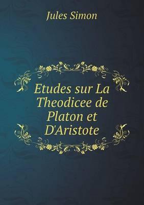 Etudes Sur La Theodicee de Platon Et d'Aristote (Paperback)