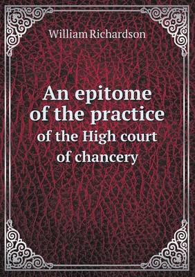 An Epitome of the Practice of the High Court of Chancery (Paperback)