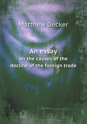 An Essay on the Causes of the Decline of the Foreign Trade (Paperback)