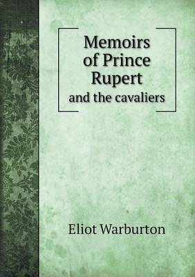Memoirs of Prince Rupert and the Cavaliers (Paperback)