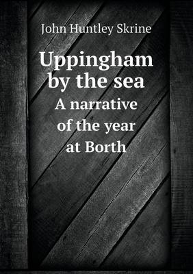 Uppingham by the Sea a Narrative of the Year at Borth (Paperback)
