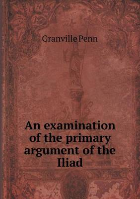 An Examination of the Primary Argument of the Iliad (Paperback)