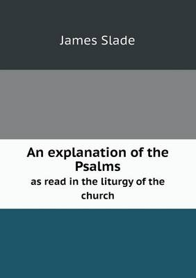 An Explanation of the Psalms as Read in the Liturgy of the Church (Paperback)