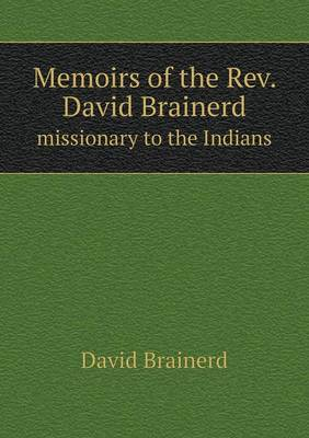 Memoirs of the REV. David Brainerd Missionary to the Indians (Paperback)