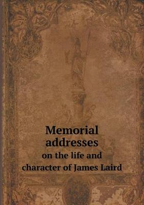 Memorial Addresses on the Life and Character of James Laird (Paperback)