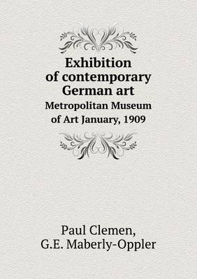 Exhibition of Contemporary German Art Metropolitan Museum of Art January, 1909 (Paperback)
