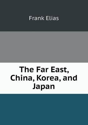 The Far East, China, Korea, and Japan (Paperback)