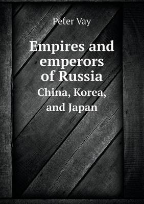 Empires and Emperors of Russia China, Korea, and Japan (Paperback)