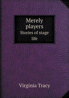 Merely Players Stories of Stage Life (Paperback)