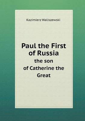 Paul the First of Russia the Son of Catherine the Great (Paperback)