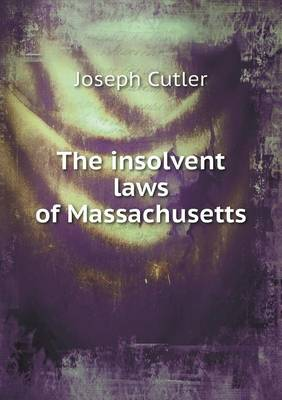 The Insolvent Laws of Massachusetts (Paperback)