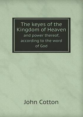 The Keyes of the Kingdom of Heaven and Power Thereof, According to the Word of God (Paperback)