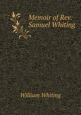 Memoir of REV. Samuel Whiting (Paperback)