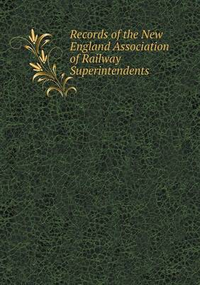 Records of the New England Association of Railway Superintendents (Paperback)