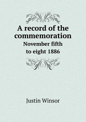 A Record of the Commemoration November Fifth to Eight 1886 (Paperback)