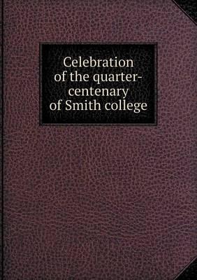 Celebration of the Quarter-Centenary of Smith College (Paperback)