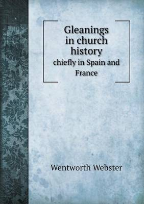 Gleanings in Church History Chiefly in Spain and France (Paperback)