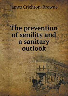 The Prevention of Senility and a Sanitary Outlook (Paperback)