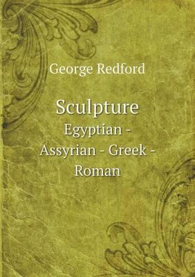 Sculpture Egyptian - Assyrian - Greek - Roman (Paperback)