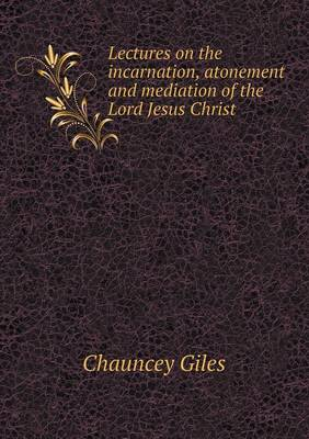 Lectures on the Incarnation, Atonement and Mediation of the Lord Jesus Christ (Paperback)