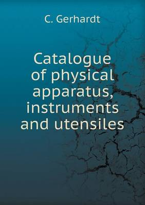 Catalogue of Physical Apparatus, Instruments and Utensiles (Paperback)