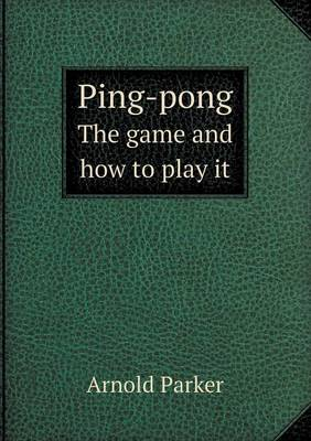 Ping-Pong the Game and How to Play It (Paperback)