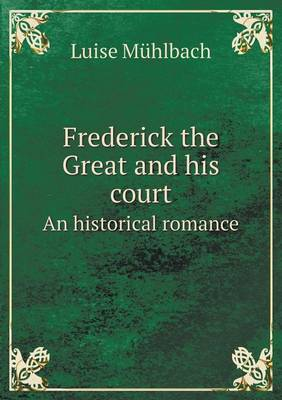 Frederick the Great and His Court an Historical Romance (Paperback)