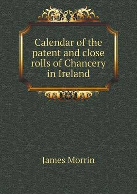 Calendar of the Patent and Close Rolls of Chancery in Ireland (Paperback)