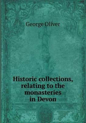 Historic Collections, Relating to the Monasteries in Devon (Paperback)