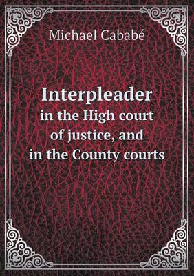 Interpleader in the High Court of Justice, and in the County Courts (Paperback)